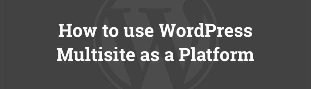 WordPress Multisite as a Platform